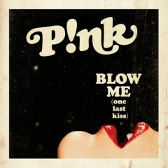 Blow Me (One Last Kiss) - Pink
