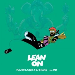 Lean On - Major Lazer feat. Mo & Dj Snake