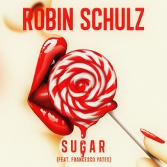 Sugar - Robin Schulz feat. Francesco Yates