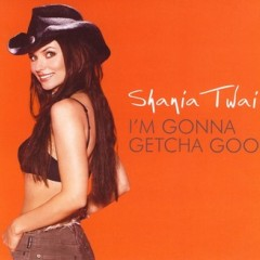 I'm Gonna Getcha Good - Shania Twain