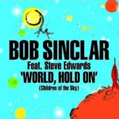 World, Hold On (Children Of The Sky) - Bob Sinclar feat. Steve Edwards