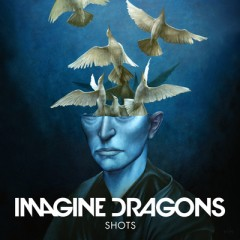 Shots (Remix) - Imagine Dragons
