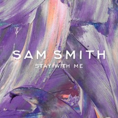 Stay With Me - Sam Smith