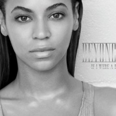 If I Were A Boy - Beyonce Knowles