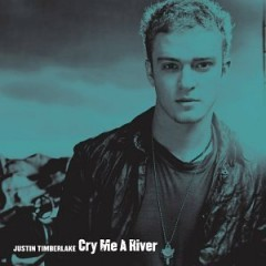 Cry Me A River - Justin Timberlake