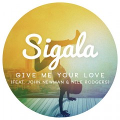 Give Me Your Love - Sigala Feat. John Newman & Nile Rodgers