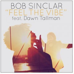 Feel The Vibe - Bob Sinclar feat. Dawn Tallman