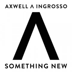 Something New - Axwell & Ingrosso