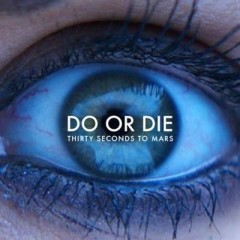Do Or Die - 30 Seconds To Mars