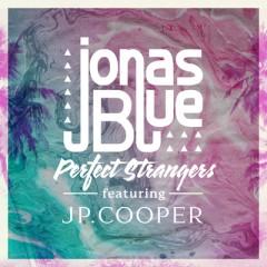 Perfect Strangers - Jonas Blue feat. JP Cooper