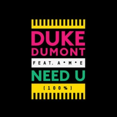 Need U (100%) - Duke Dumont Feat. Ame