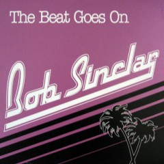 The Beat Goes On - Bob Sinclair