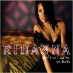 Hate That I Love You - Rihanna feat. Ne-Yo