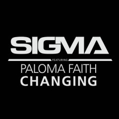 Changing - Sigma feat. Paloma Faith