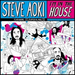 I'm In The House - Steve Aoki Feat. Zuper Blahq