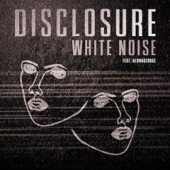 White Noise - Disclosure feat. Aluna George