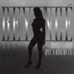 Single Ladies (Put A Ring On It) - Beyonce Knowles