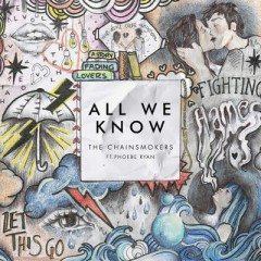 All We Know - Chainsmokers Feat. Phoebe Ryan