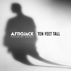 Ten Feet Tall - Afrojack feat. Wrabel