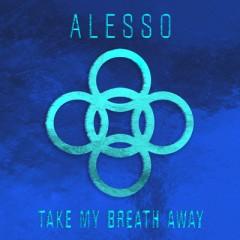 Take My Breath Away - Alesso
