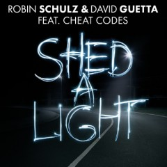 Shed A Light - Robin Schulz & David Guetta feat. Cheat Codes
