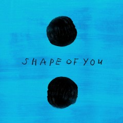Shape Of You - Ed Sheeran