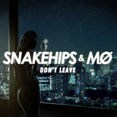 Don't Leave - Snakehips & MO
