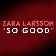 So Good - Zara Larsson