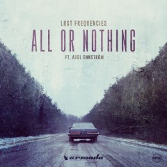 All Or Nothing - Lost Frequencies feat. Axel Ehnstrom