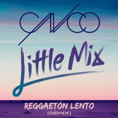 Reggaeton Lento (Bailemos) (Remix) - CNCO & Little Mix