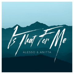 Is That For Me - Alesso & Anitta