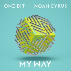 My Way - One Bit & Noah Cyrus