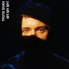 My, My, My - Troye Sivan