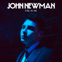 Fire In Me (Remix) - John Newman