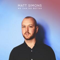 We Can Do Better - Matt Simons