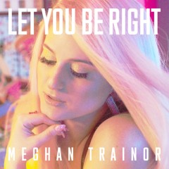 Let You Be Right - Meghan Trainor