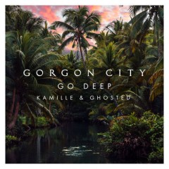 Go Deep - Gorgon City Feat. Kamille & Ghosted