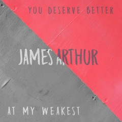 You Deserve Better - James Arthur