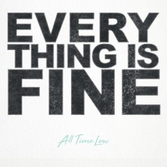 Everything Is Fine - All Time Low