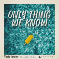 Only Thing We Know - Alle Farben, Younotus & Kelvin Jones