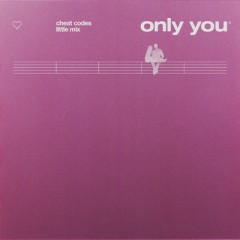 Only You - Cheat Codes & Little Mix