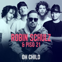 Oh Child - Robin Schulz & Piso 21