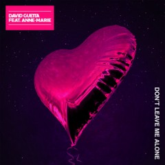 Don't Leave Me Alone - David Guetta Feat. Anne-Marie
