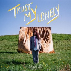 Trust My Lonely - Alessia Cara