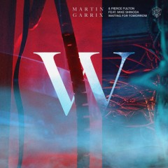 Waiting For Tomorrow - Martin Garrix & Pierce Fulton feat. Mike Shinoda