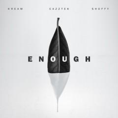 Enough - Kream & Cazztek feat. Shoffy