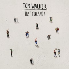 Just You & I - Tom Walker