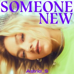 Someone New - Astrid S