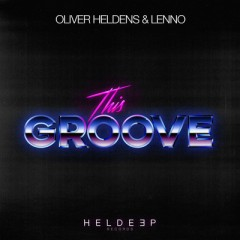 This Groove - Oliver Heldens & Lenno
