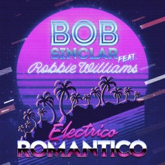 Electrico Romantico - Bob Sinclar feat. Robbie Williams